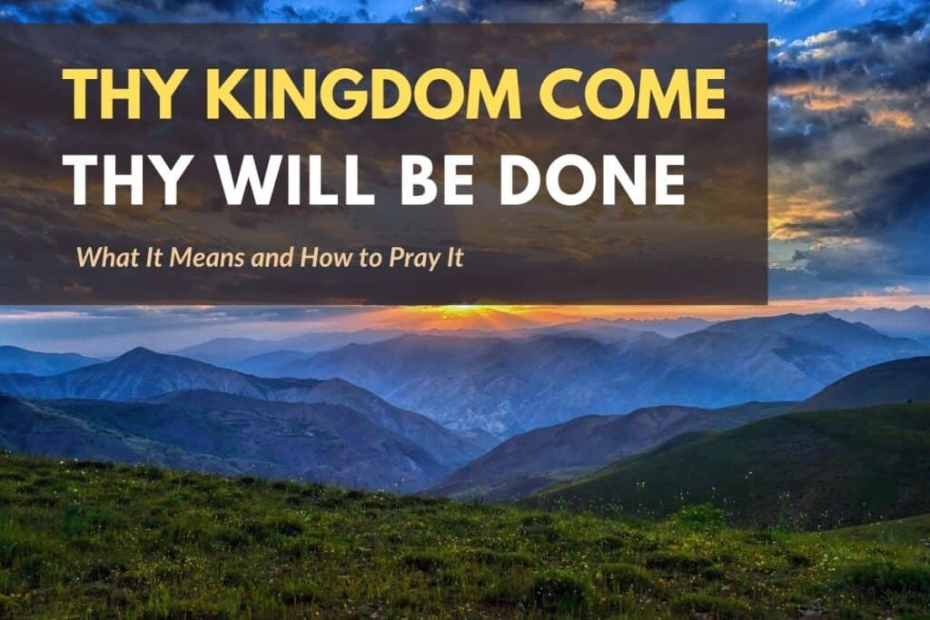 Thy Kingdom Come Thy Will Be Done